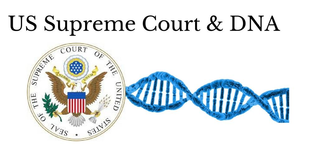 The Supreme Court & DNA: Winners All Around