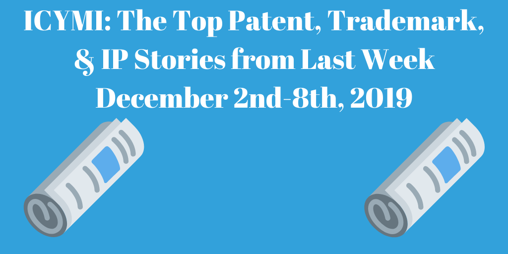 Top Patent, Trademark, and IP Stories from Last Week (12/2-12/8/19)